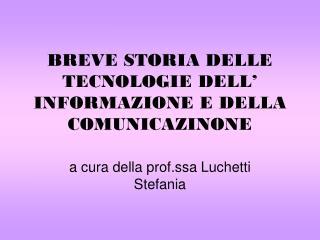 BREVE STORIA DELLE TECNOLOGIE DELL' INFORMAZIONE E DELLA COMUNICAZINONE