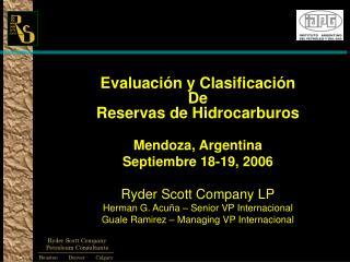 Evaluación y Clasificación De Reservas de Hidrocarburos Mendoza, Argentina Septiembre 18-19, 2006