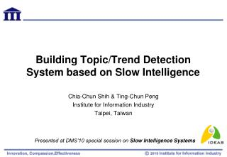 Building Topic/Trend Detection System based on Slow Intelligence