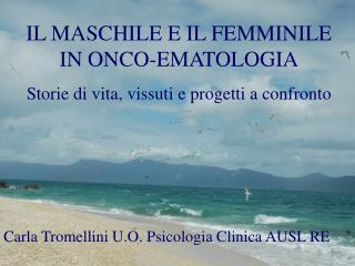 IL MASCHILE E IL FEMMINILE IN ONCO-EMATOLOGIA Storie di vita, vissuti e progetti a confronto