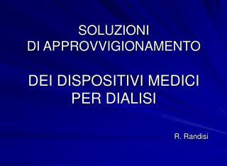 SOLUZIONI DI APPROVVIGIONAMENTO DEI DISPOSITIVI MEDICI PER DIALISI R. Randisi