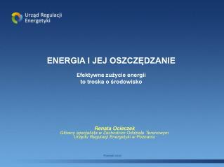 ENERGIA I JEJ OSZCZĘDZANIE E fektywne zużycie energii to troska o środowisko