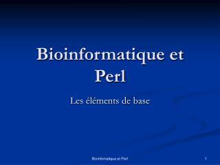 Bioinformatique et Perl