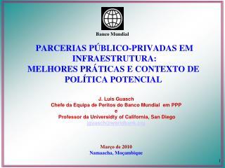 J. Luis Guasch Chefe da Equipa de Peritos do Banco Mundial em PPP e