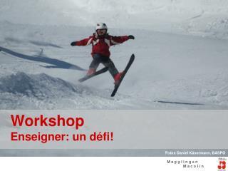 Workshop  Enseigner: un défi!