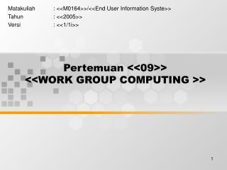 Pertemuan <<09>> <<WORK GROUP COMPUTING >>