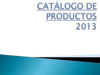 CATÁLOGO DE PRODUCTOS 2013
