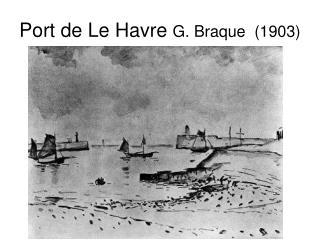 Port de Le Havre G. Braque (1903)