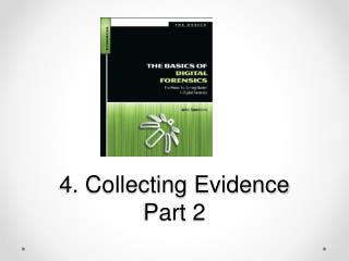 4. Collecting Evidence Part 2