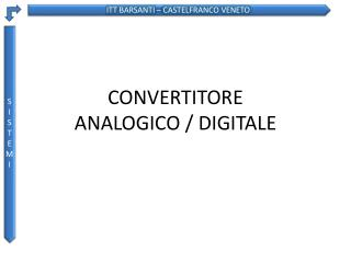 CONVERTITORE  ANALOGICO  / DIGITALE