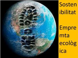 Sostenibilitat Empremta e cològica