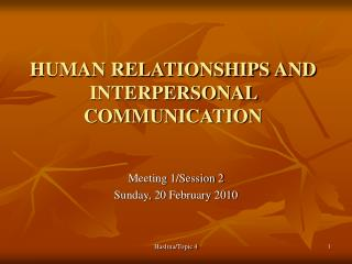 HUMAN RELATIONSHIPS AND INTERPERSONAL COMMUNICATION