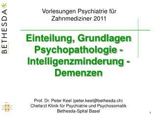 Einteilung, Grundlagen Psychopathologie - Intelligenzminderung -Demenzen