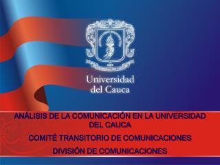 ANÁLISIS DE LA COMUNICACIÓN EN LA UNIVERSIDAD DEL CAUCA COMITÉ TRANSITORIO DE COMUNICACIONES