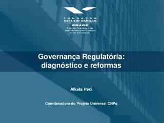 Governança Regulatória: diagnóstico e reformas Alketa Peci