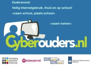 Ouderavond Veilig Internetgebruik, thuis en op school! <naam school, plaats school>