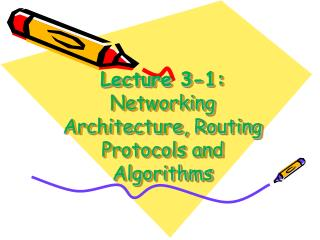 Lecture 3-1: Networking Architecture, Routing Protocols and Algorithms