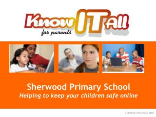Sherwood Primary School Helping to keep your children safe online