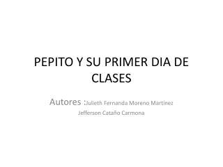 PEPITO Y SU PRIMER DIA DE CLASES