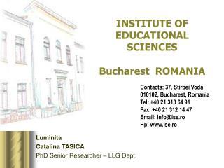 INSTITUTE OF EDUCATIONAL SCIENCES Bucharest ROMANIA