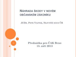 Náhrada škody v novém občanském zákoníku JUDr. Petr Vojtek, Nejvyšší soud ČR