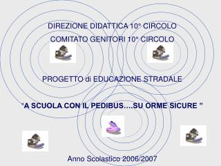 DIREZIONE DIDATTICA 10° CIRCOLO COMITATO GENITORI 10° CIRCOLO PROGETTO di EDUCAZIONE STRADALE