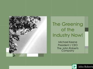 The Greening of the Industry Now!