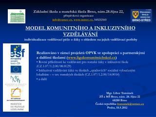 Mgr. Libor Tománek ZŠ aMŠ Brno, nám. 28. října 22 60200 Brno Česká republika ltomanek@osmec.cz