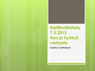 Kielitivoliristeily 7.5.2013 Iloa ja hyötyä verkosta