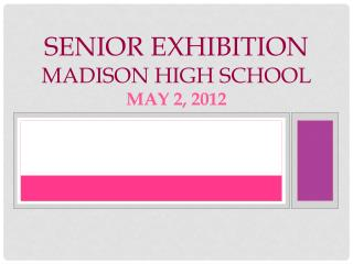 Senior  Exhibition  Madison High School May 2, 2012