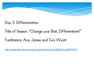 "Day 3: Differentiation Title of Session: ""Change your Bait, Differentiate!"""