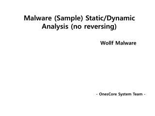 Malware  (Sample)  Static/Dynamic  Analysis  (no reversing)