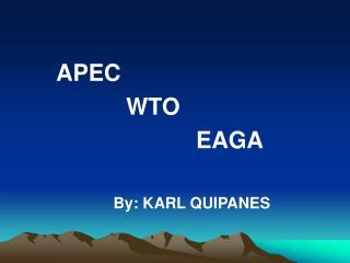 APEC WTO EAGA By: KARL QUIPANES