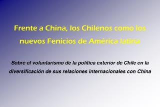 Frente a China, los Chilenos como los nuevos Fenicios de América latina