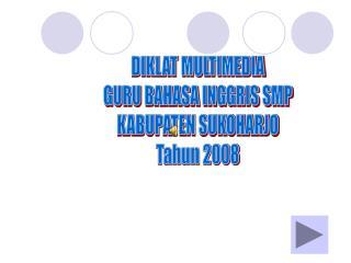 DIKLAT MULTIMEDIA GURU BAHASA INGGRIS SMP KABUPATEN SUKOHARJO Tahun 2008
