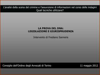 LA PROVA DEL DNA: LEGISLAZIONE E GIURISPRUDENZA Intervento di Frediano Sanneris