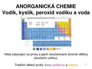 ANORGANICKÁ CHEMIE Vodík, kyslík, peroxid vodíku a voda
