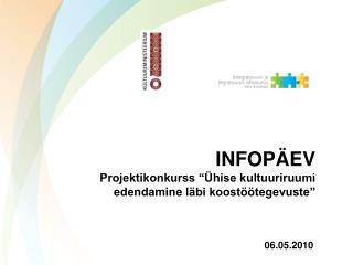"""INFOPÄEV Projektikonkurss """"Ühise kultuuriruumi edendamine läbi koostöötegevuste"""""""