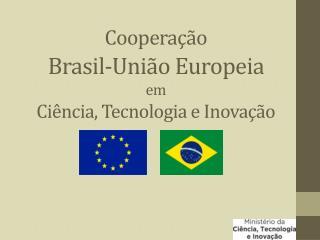 Cooperação Brasil-União Europeia em Ciência, Tecnologia e Inovação