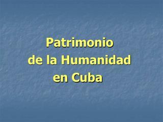 Patrimonio de la Humanidad en Cuba