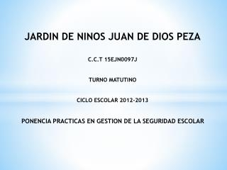 JARDIN DE NINOS JUAN DE DIOS PEZA C.C.T 15EJN0097J TURNO MATUTINO CICLO ESCOLAR 2012-2013