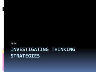 INVESTIGATING THINKING STRATEGIES