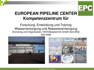 EUROPEAN PIPELINE CENTER Kompetenzzentrum für Forschung, Entwicklung und Training