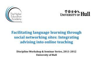 Discipline Workshop & Seminar Series, 2011-2012 University of Hull