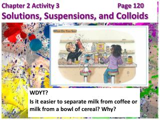 WDYT? Is it easier to separate milk from coffee or milk from a bowl of cereal? Why?