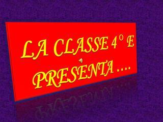 LA CLASSE 4 ° E PRESENTA ….