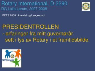 Rotary International, D 2290 DG Laila Lerum, 2007-2008