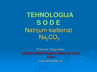 TEHNOLOGIJA S O D E Natrijum - karbonat Na 2 CO 3