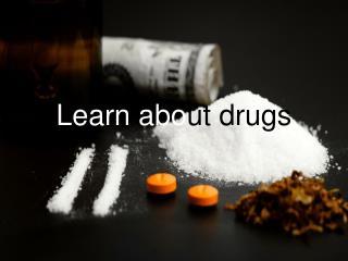 Learn abo ut drugs