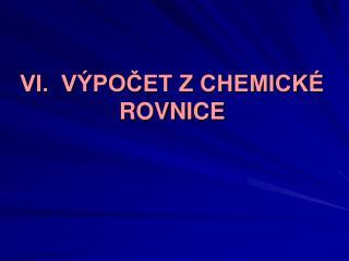 VI. VÝPOČET Z CHEMICKÉ ROVNICE